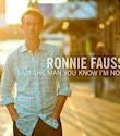 Ronnie Fauss, I Am The Man You Know I'm Not